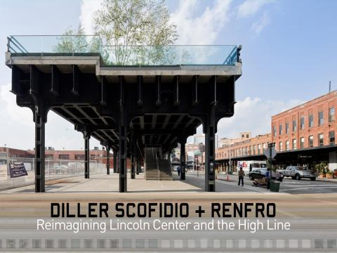 Diller Scofidio + Renfro, Reimagining Lincoln Center and the High Line